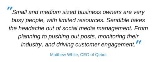 """Matthew White (CEO of Qebot) says: """"Small and medium sized business owners are very busy people, with limited resources. Sendible takes the headache out of social media management. From planning to pushing out posts, monitoring their industry, and driving customer engagement."""""""
